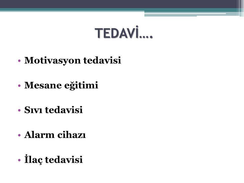 TEDAVİ…. Motivasyon tedavisi Mesane eğitimi Sıvı tedavisi Alarm cihazı İlaç tedavisi