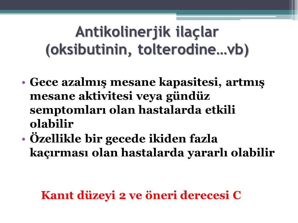 Antikolinerjik ilaçlar (oksibutinin, tolterodine…vb) Gece azalmış mesane kapasitesi, artmış mesane aktivitesi veya gündüz semptomları olan hastalarda
