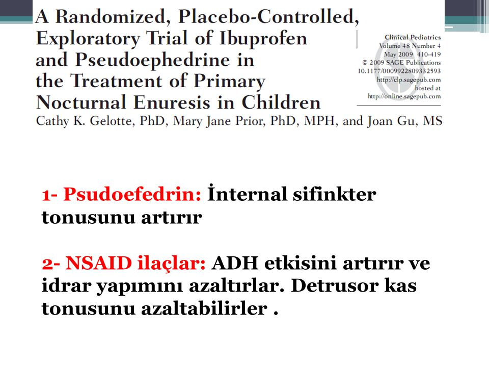 1- Psudoefedrin: İnternal sifinkter tonusunu artırır 2- NSAID ilaçlar: ADH etkisini artırır ve idrar yapımını azaltırlar. Detrusor kas tonusunu azalta