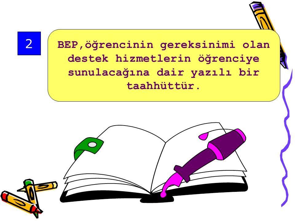 1. BEP toplantıları,aile ve okul personeli arasındaki iletişim aracıdır.