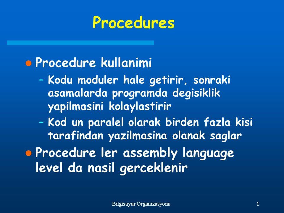 1Bilgisayar Organizasyonu Procedures Procedure kullanimi –Kodu moduler hale getirir, sonraki asamalarda programda degisiklik yapilmasini kolaylastirir