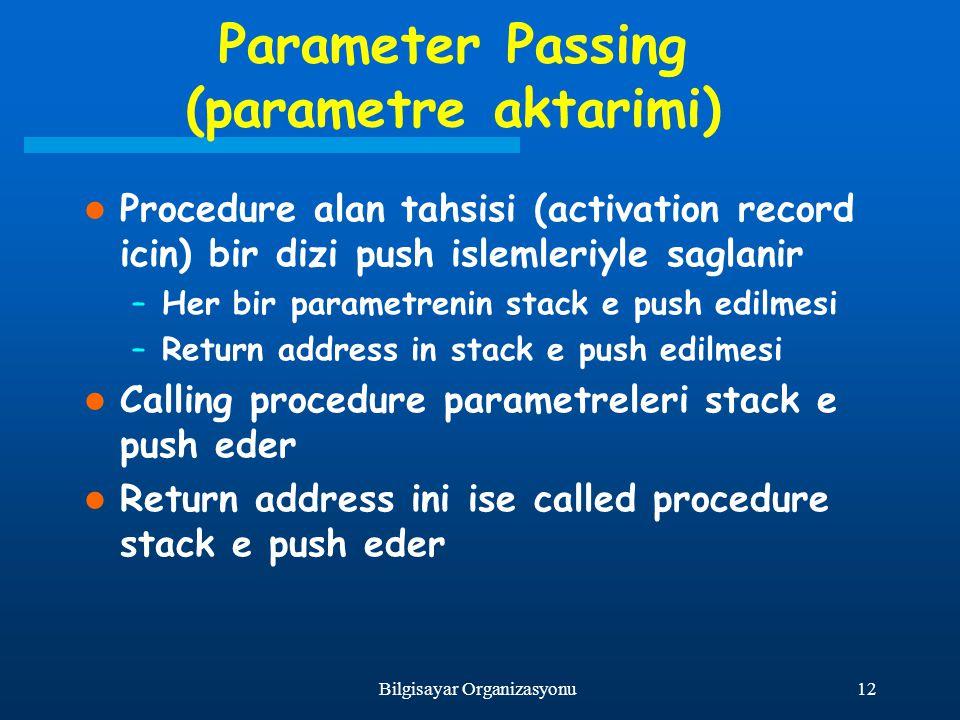 12Bilgisayar Organizasyonu Parameter Passing (parametre aktarimi) Procedure alan tahsisi (activation record icin) bir dizi push islemleriyle saglanir