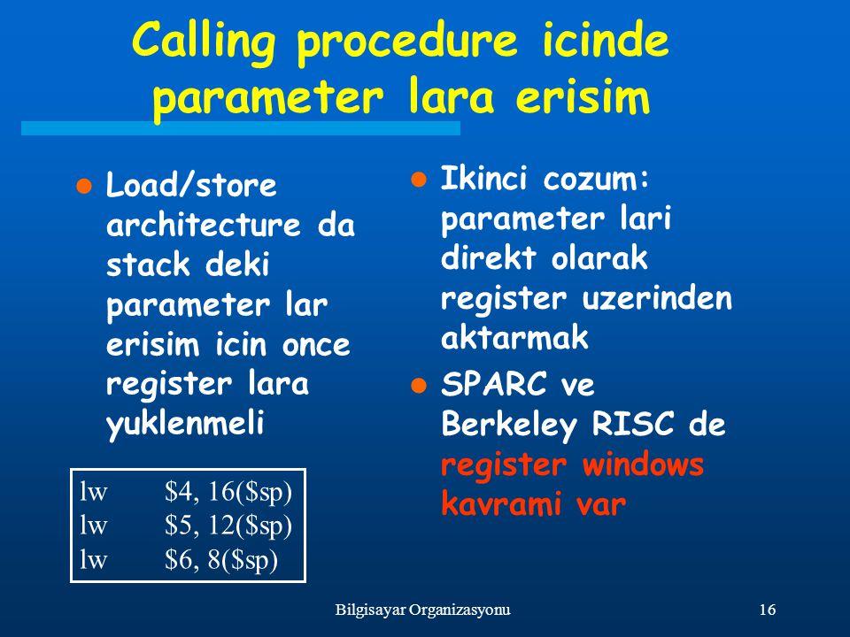 16Bilgisayar Organizasyonu Calling procedure icinde parameter lara erisim Load/store architecture da stack deki parameter lar erisim icin once registe