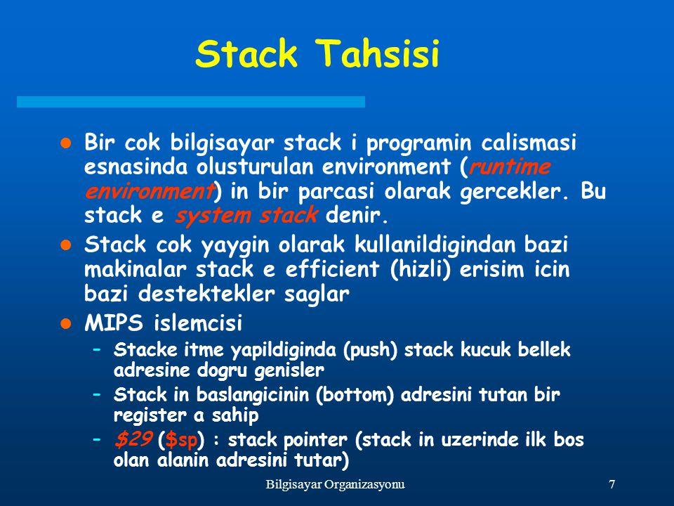 7Bilgisayar Organizasyonu Stack Tahsisi Bir cok bilgisayar stack i programin calismasi esnasinda olusturulan environment (runtime environment) in bir