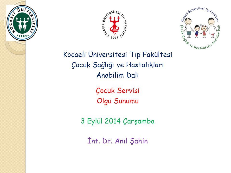Kocaeli Üniversitesi Tıp Fakültesi Çocuk Sağlığı ve Hastalıkları Anabilim Dalı Çocuk Servisi Olgu Sunumu 3 Eylül 2014 Çarşamba İnt.