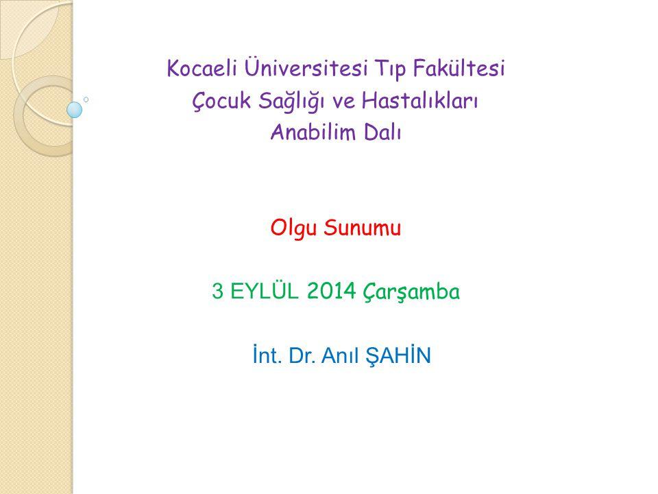 Kocaeli Üniversitesi Tıp Fakültesi Çocuk Sağlığı ve Hastalıkları Anabilim Dalı Olgu Sunumu 3 EYLÜL 2014 Çarşamba İnt.