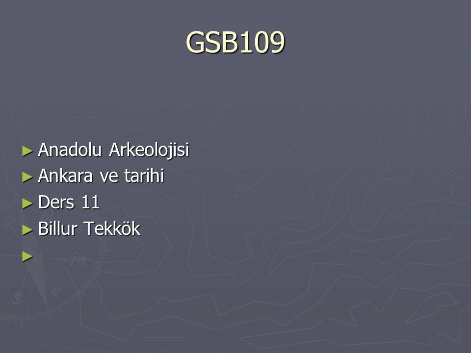 GSB109 ► Anadolu Arkeolojisi ► Ankara ve tarihi ► Ders 11 ► Billur Tekkök ►