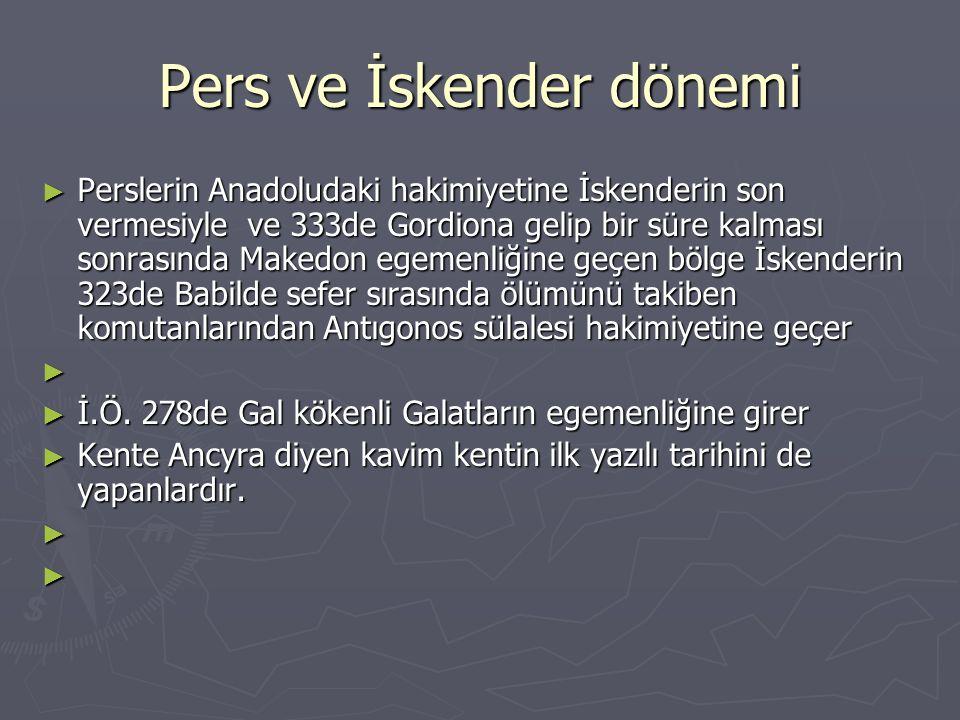 Pers ve İskender dönemi ► Perslerin Anadoludaki hakimiyetine İskenderin son vermesiyle ve 333de Gordiona gelip bir süre kalması sonrasında Makedon ege