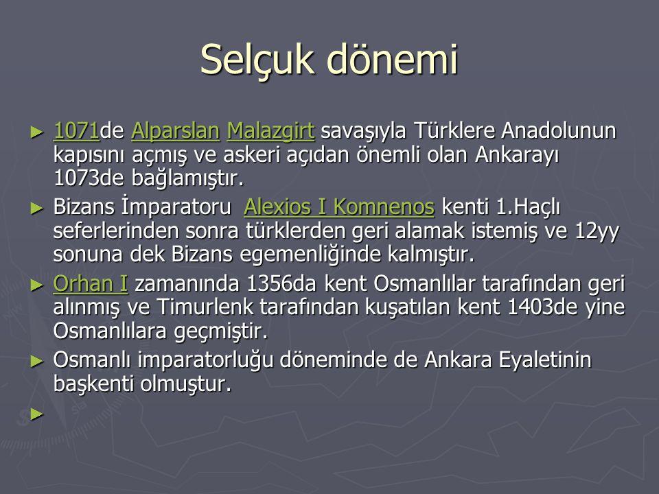 Selçuk dönemi ► 1071de Alparslan Malazgirt savaşıyla Türklere Anadolunun kapısını açmış ve askeri açıdan önemli olan Ankarayı 1073de bağlamıştır. 1071