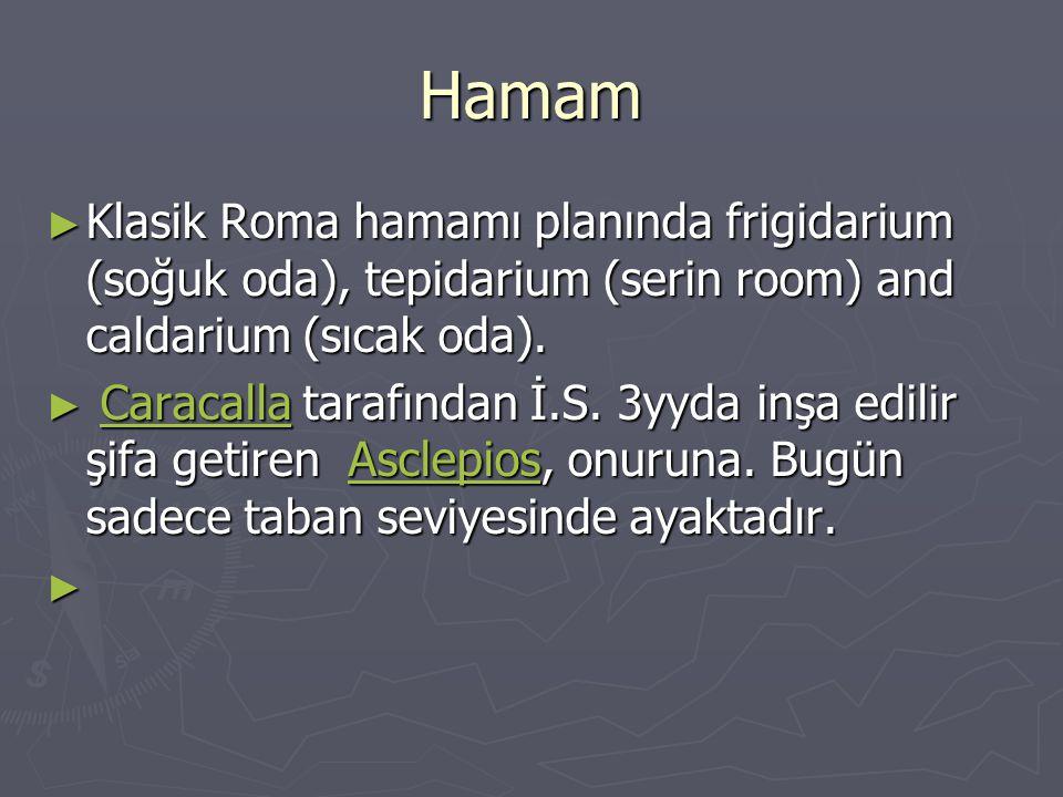 Hamam ► Klasik Roma hamamı planında frigidarium (soğuk oda), tepidarium (serin room) and caldarium (sıcak oda). ► Caracalla tarafından İ.S. 3yyda inşa