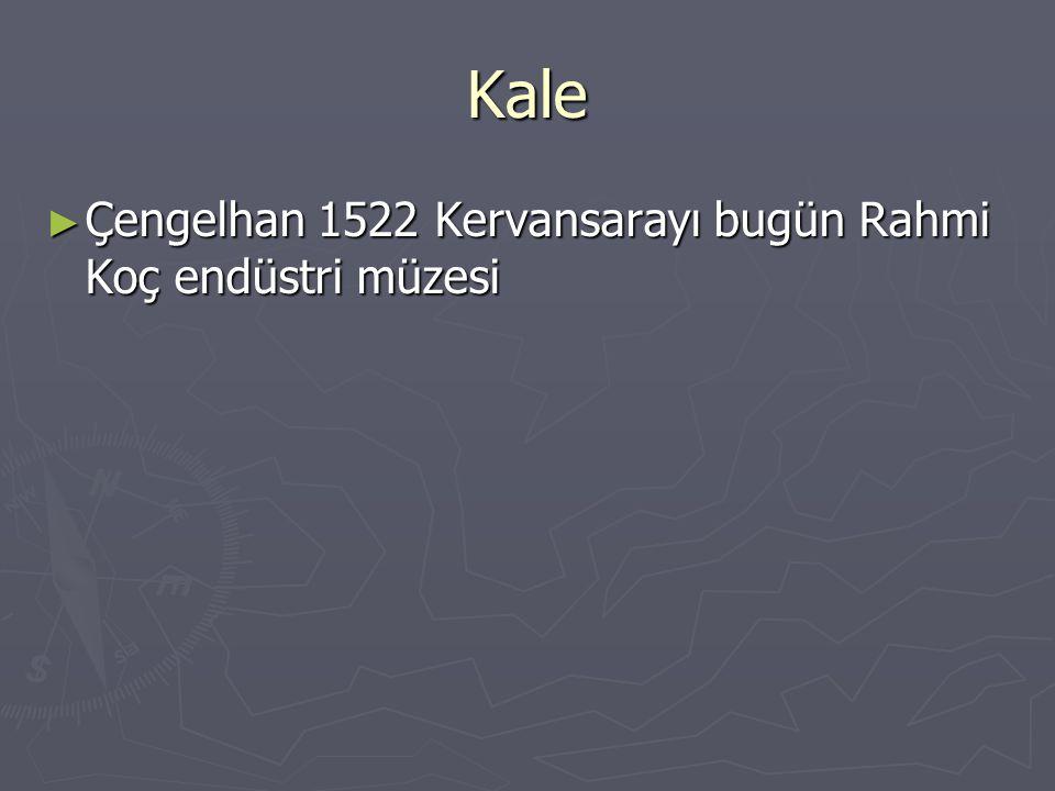 Kale ► Çengelhan 1522 Kervansarayı bugün Rahmi Koç endüstri müzesi