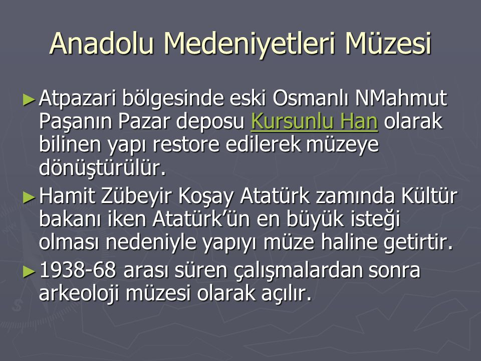 Anadolu Medeniyetleri Müzesi ► Atpazari bölgesinde eski Osmanlı NMahmut Paşanın Pazar deposu Kursunlu Han olarak bilinen yapı restore edilerek müzeye dönüştürülür.