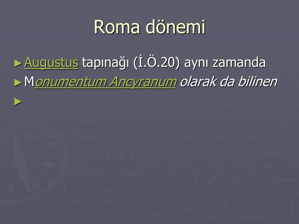 Roma dönemi ► Augustus tapınağı (İ.Ö.20) aynı zamanda Augustus ► Monumentum Ancyranum olarak da bilinen onumentum Ancyranumonumentum Ancyranum ►