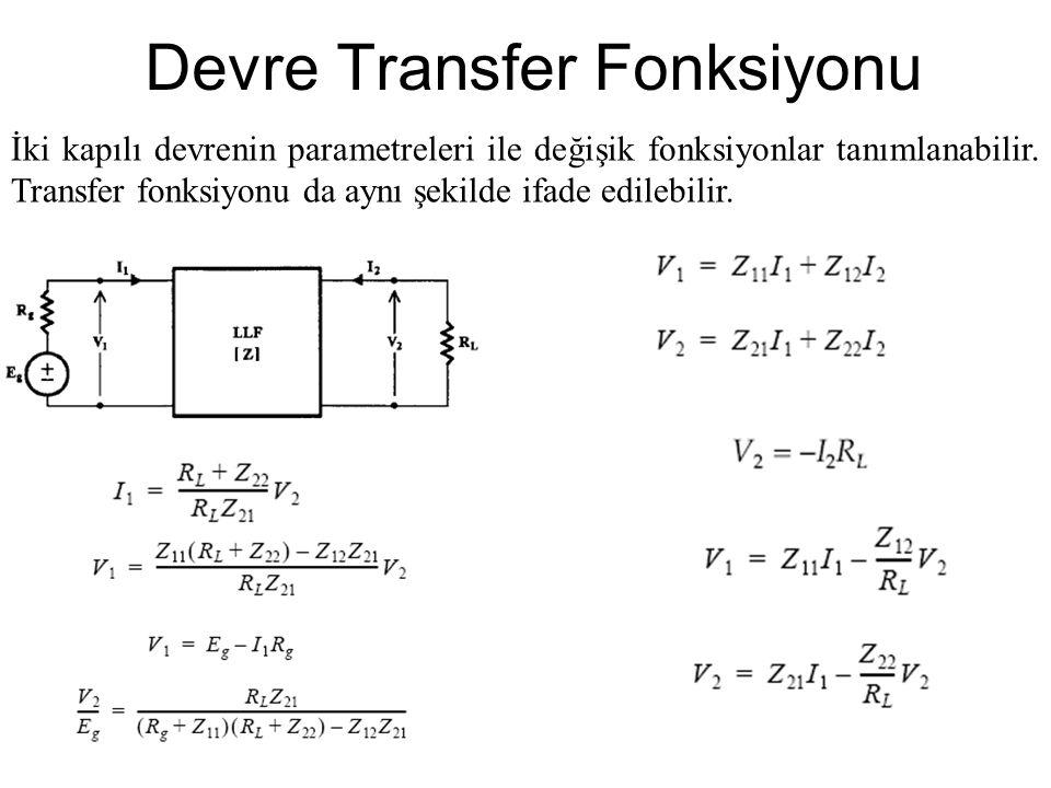 Devre Transfer Fonksiyonu İki kapılı devrenin parametreleri ile değişik fonksiyonlar tanımlanabilir. Transfer fonksiyonu da aynı şekilde ifade edilebi