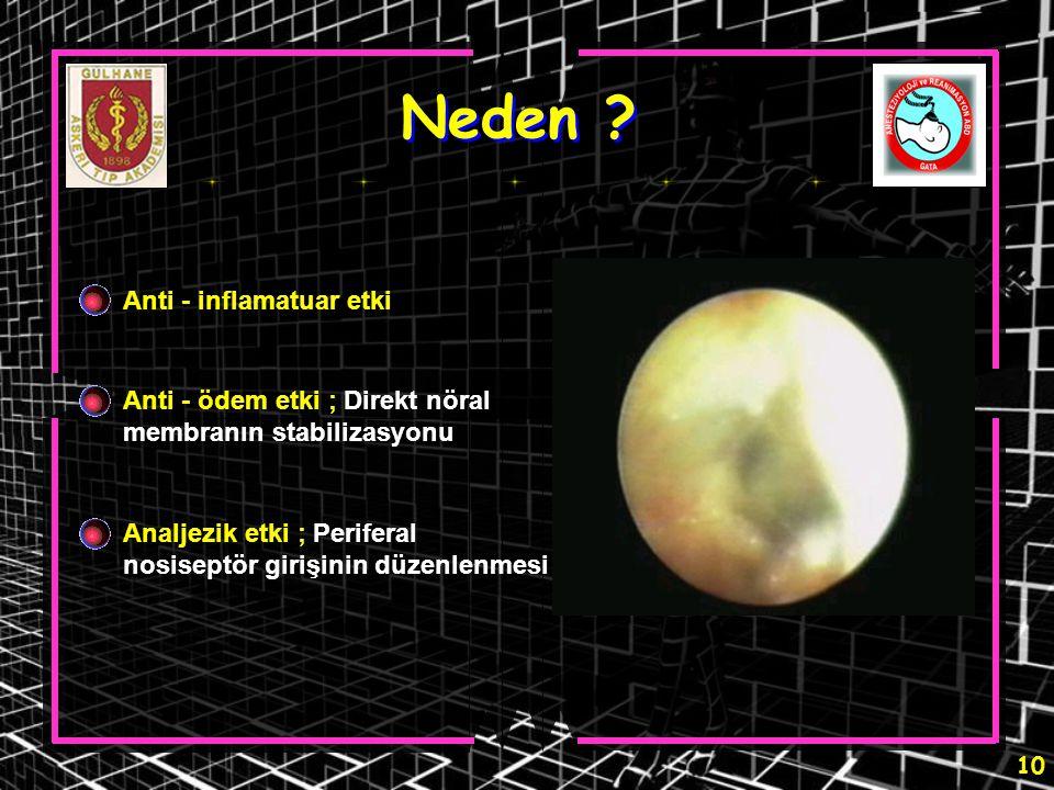 10 Neden ? Anti - inflamatuar etki Anti - ödem etki ; Direkt nöral membranın stabilizasyonu Analjezik etki ; Periferal nosiseptör girişinin düzenlenme