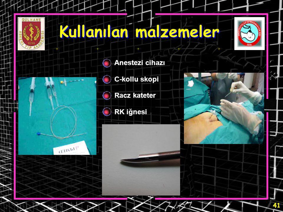 41 Kullanılan malzemeler Anestezi cihazı C-kollu skopi Racz kateter RK iğnesi