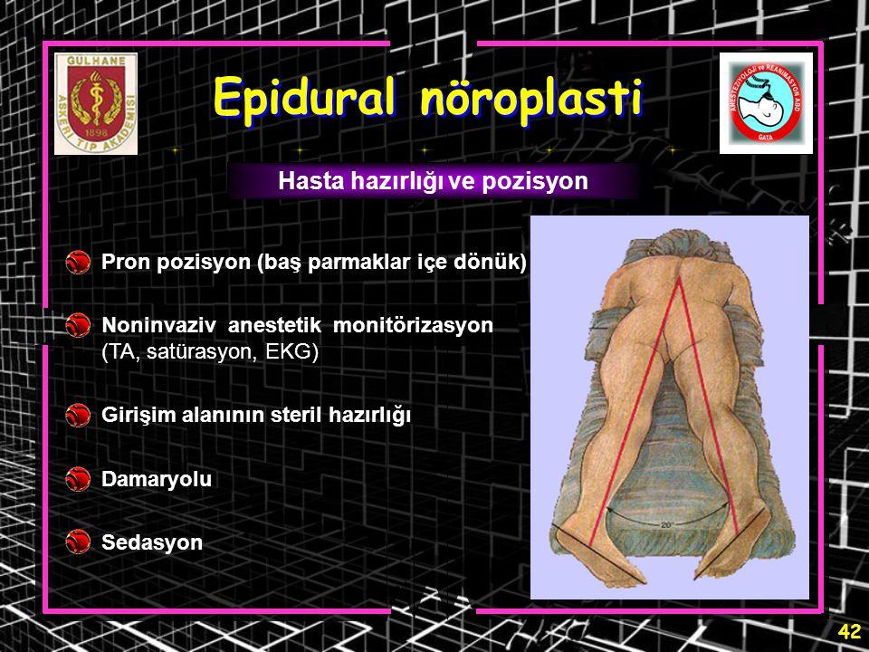 42 Epidural nöroplasti Hasta hazırlığı ve pozisyon Pron pozisyon (baş parmaklar içe dönük) Noninvaziv anestetik monitörizasyon (TA, satürasyon, EKG) G