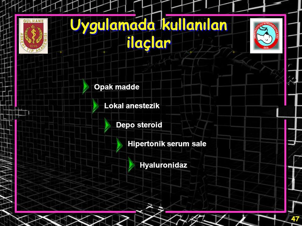 47 Uygulamada kullanılan ilaçlar Opak madde Lokal anestezik Depo steroid Hipertonik serum sale Hyaluronidaz