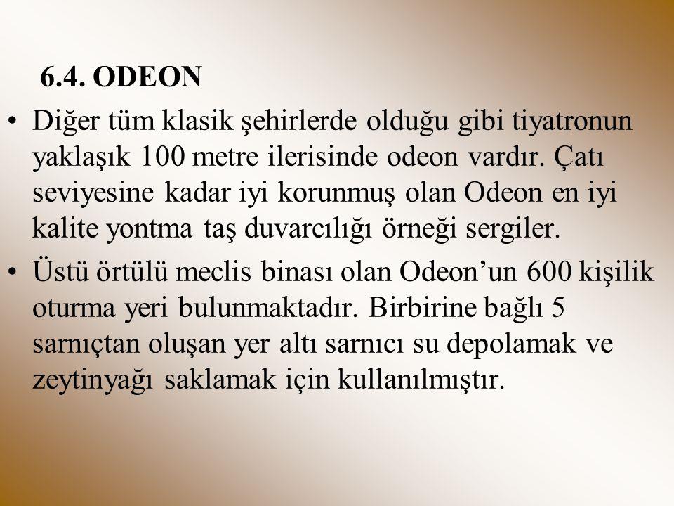 6.4. ODEON Diğer tüm klasik şehirlerde olduğu gibi tiyatronun yaklaşık 100 metre ilerisinde odeon vardır. Çatı seviyesine kadar iyi korunmuş olan Odeo