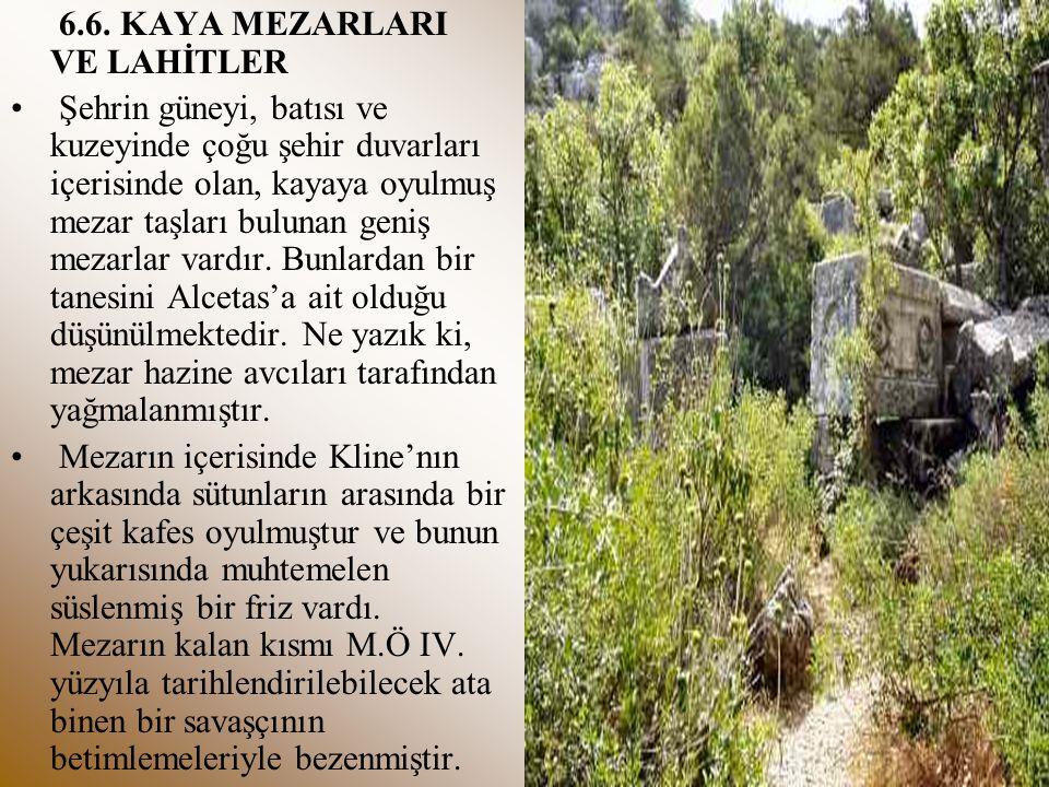 6.6. KAYA MEZARLARI VE LAHİTLER Şehrin güneyi, batısı ve kuzeyinde çoğu şehir duvarları içerisinde olan, kayaya oyulmuş mezar taşları bulunan geniş me