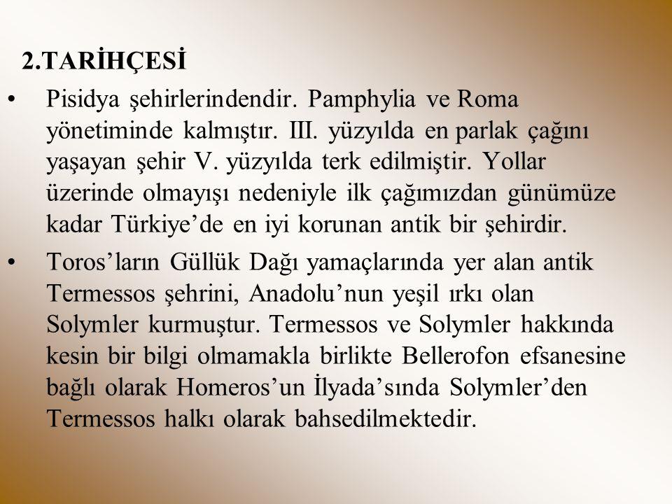 2.TARİHÇESİ Pisidya şehirlerindendir. Pamphylia ve Roma yönetiminde kalmıştır. III. yüzyılda en parlak çağını yaşayan şehir V. yüzyılda terk edilmişti