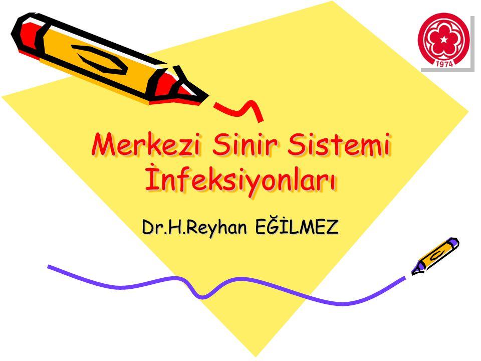 Merkezi Sinir Sistemi İnfeksiyonları Dr.H.Reyhan EĞİLMEZ
