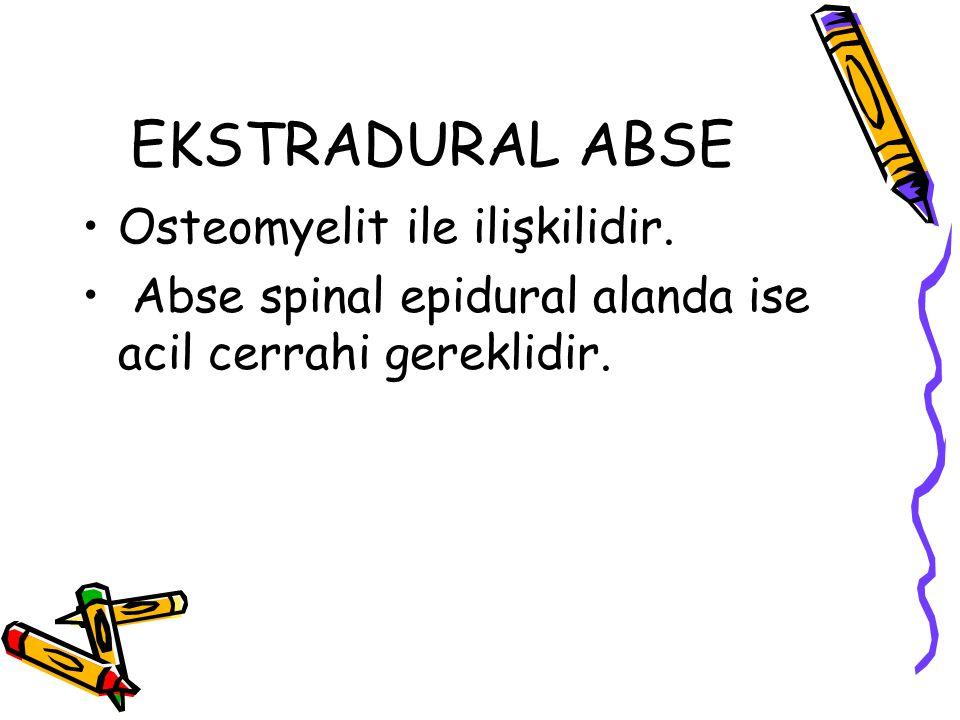 EKSTRADURAL ABSE Osteomyelit ile ilişkilidir. Abse spinal epidural alanda ise acil cerrahi gereklidir.