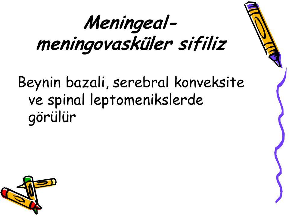 Meningeal- meningovasküler sifiliz Beynin bazali, serebral konveksite ve spinal leptomenikslerde görülür