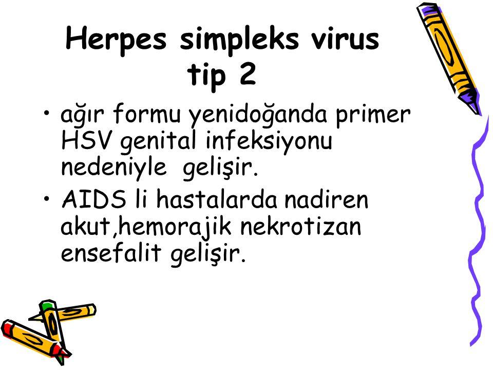 Herpes simpleks virus tip 2 ağır formu yenidoğanda primer HSV genital infeksiyonu nedeniyle gelişir. AIDS li hastalarda nadiren akut,hemorajik nekroti