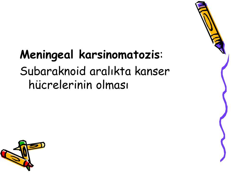 Meningeal karsinomatozis: Subaraknoid aralıkta kanser hücrelerinin olması