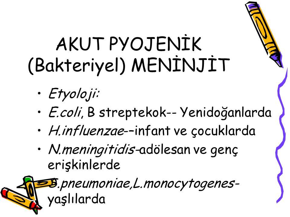 AKUT PYOJENİK (Bakteriyel) MENİNJİT Klinik:meningeal irritasyon,ense sertliği BOS pürülan,90.000nötrofil/mm 3, protein ,glikoz ↓ Ted.
