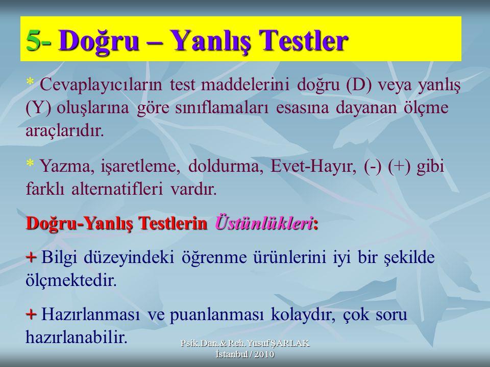 5-Doğru – Yanlış Testler 5- Doğru – Yanlış Testler * Cevaplayıcıların test maddelerini doğru (D) veya yanlış (Y) oluşlarına göre sınıflamaları esasına