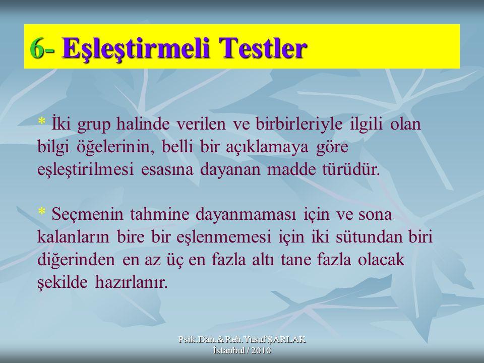 6-Eşleştirmeli Testler 6- Eşleştirmeli Testler * İki grup halinde verilen ve birbirleriyle ilgili olan bilgi öğelerinin, belli bir açıklamaya göre eşl