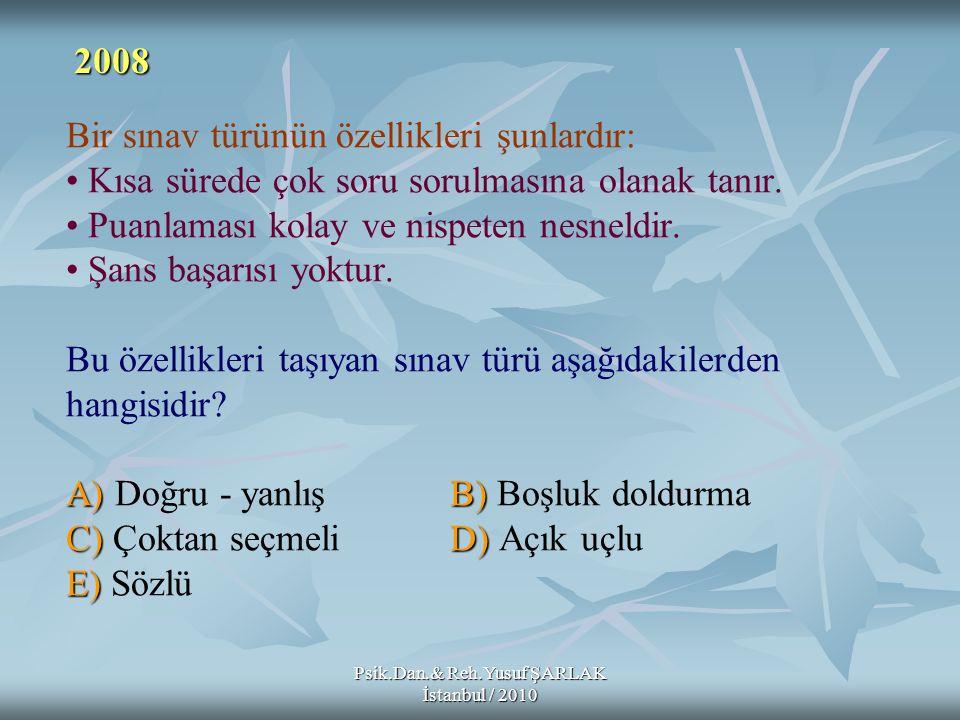 A) B) C) D) E) Bir sınav türünün özellikleri şunlardır: Kısa sürede çok soru sorulmasına olanak tanır. Puanlaması kolay ve nispeten nesneldir. Şans ba