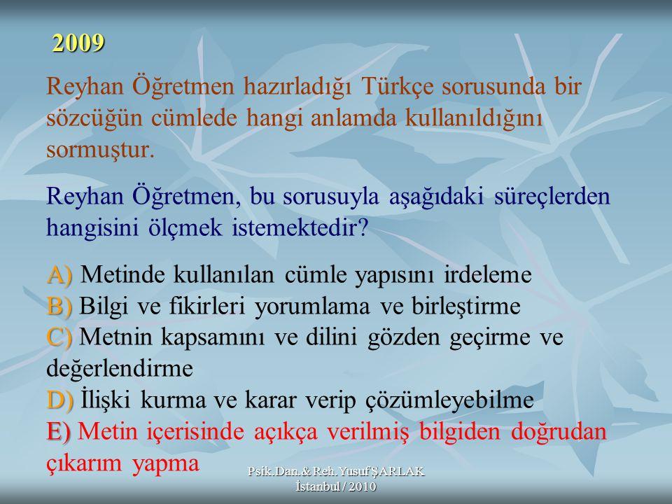 A) B) C) D) E) Reyhan Öğretmen hazırladığı Türkçe sorusunda bir sözcüğün cümlede hangi anlamda kullanıldığını sormuştur. Reyhan Öğretmen, bu sorusuyla