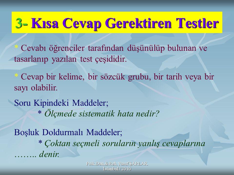 3-Kısa Cevap Gerektiren Testler 3- Kısa Cevap Gerektiren Testler * Cevabı öğrenciler tarafından düşünülüp bulunan ve tasarlanıp yazılan test çeşididir
