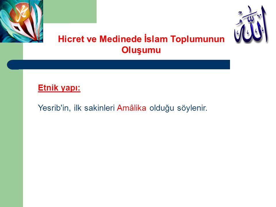 Etnik yapı: Yesrib'in, ilk sakinleri Amâlika olduğu söylenir. Hicret ve Medinede İslam Toplumunun Oluşumu