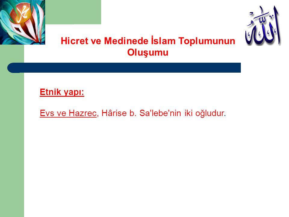 Etnik yapı: Evs ve Hazrec, Hârise b. Sa'lebe'nin iki oğludur. Hicret ve Medinede İslam Toplumunun Oluşumu
