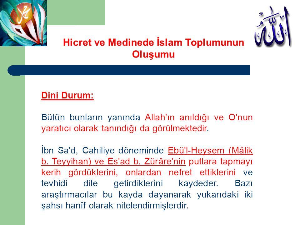 Dini Durum: Bütün bunların yanında Allah'ın anıldığı ve O'nun yaratıcı olarak tanındığı da görülmektedir. İbn Sa'd, Cahiliye döneminde Ebü'l-Heysem (M