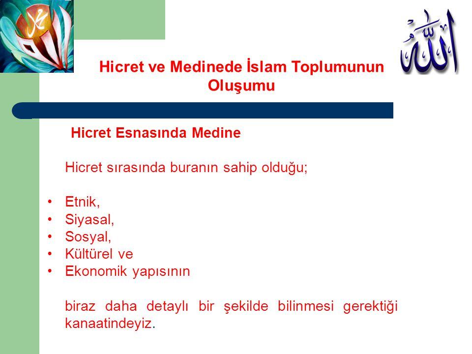 Hicret ve Medinede İslam Toplumunun Oluşumu Hicret Esnasında Medine Hicret sırasında buranın sahip olduğu; Etnik, Siyasal, Sosyal, Kültürel ve Ekonomi