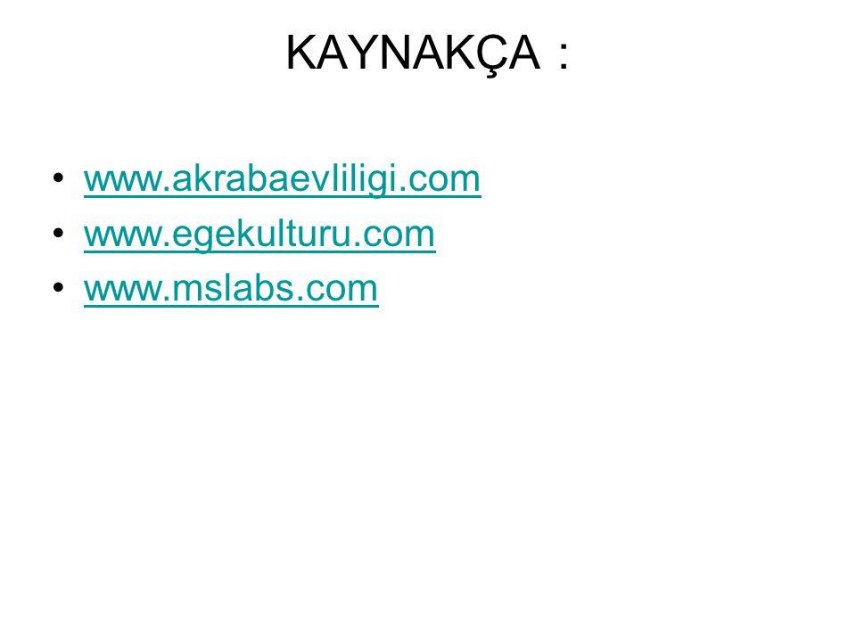 KAYNAKÇA : www.akrabaevliligi.com www.egekulturu.com www.mslabs.com