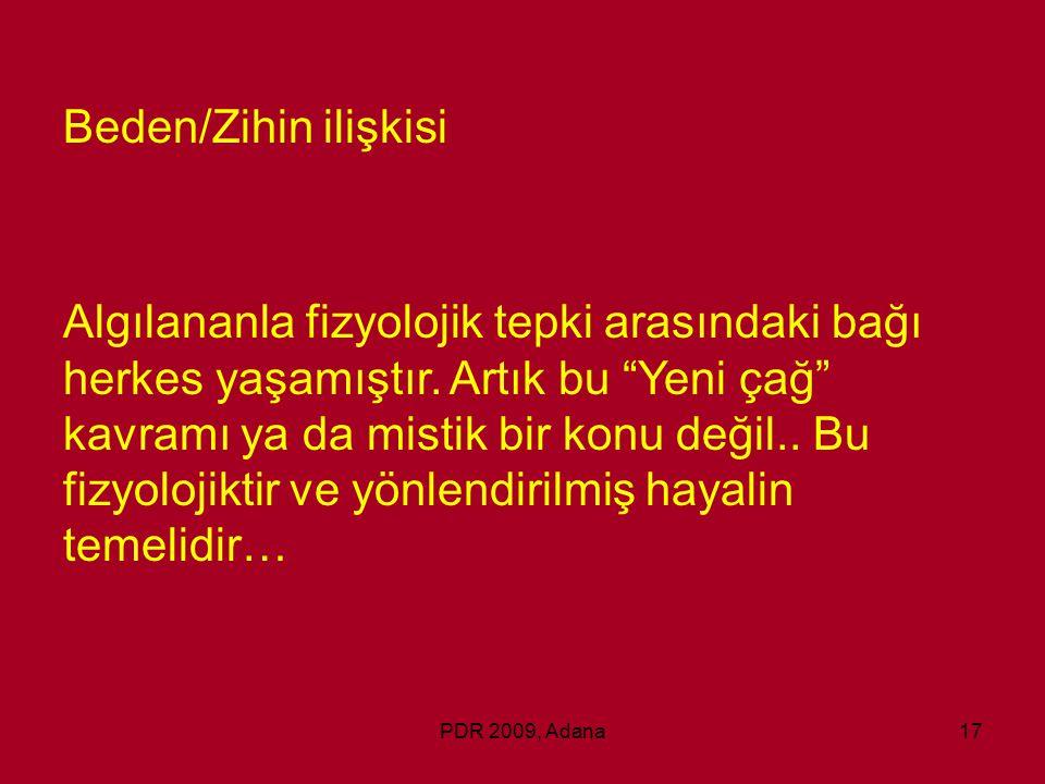 """PDR 2009, Adana17 Beden/Zihin ilişkisi Algılananla fizyolojik tepki arasındaki bağı herkes yaşamıştır. Artık bu """"Yeni çağ"""" kavramı ya da mistik bir ko"""