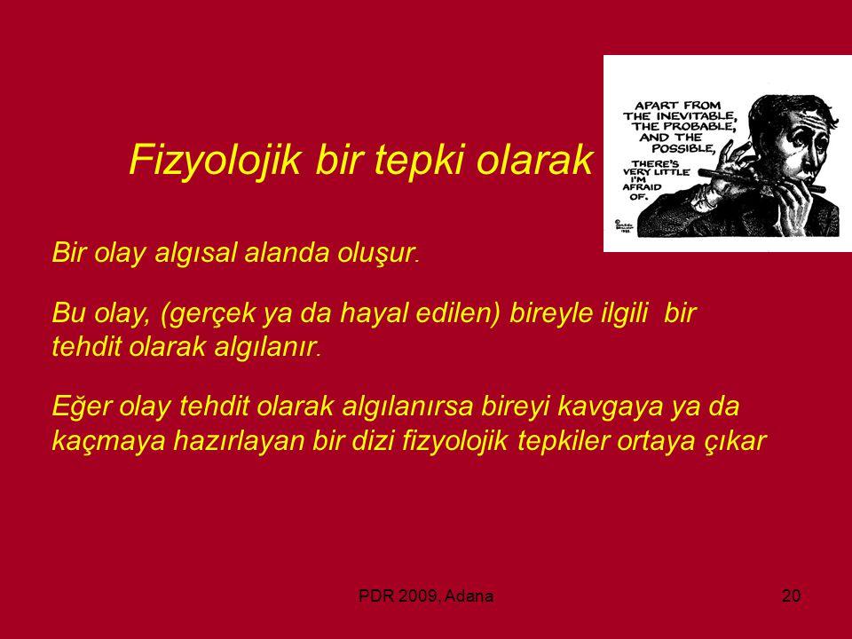 PDR 2009, Adana20 Fizyolojik bir tepki olarak stres Bir olay algısal alanda oluşur. Bu olay, (gerçek ya da hayal edilen) bireyle ilgili bir tehdit ola