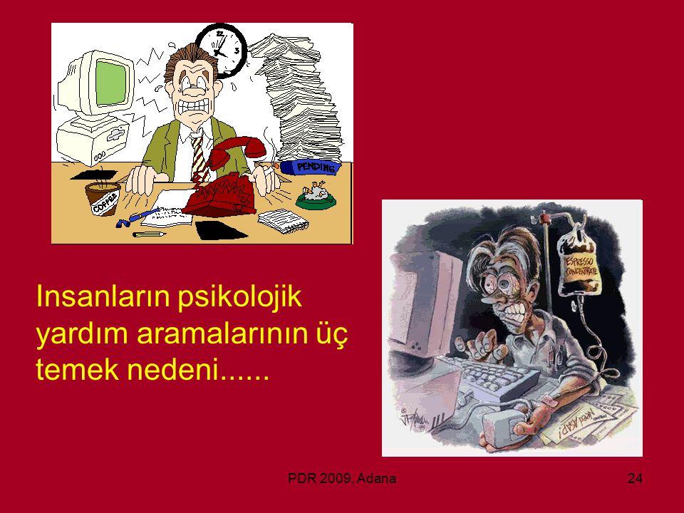 PDR 2009, Adana24 Insanların psikolojik yardım aramalarının üç temek nedeni......