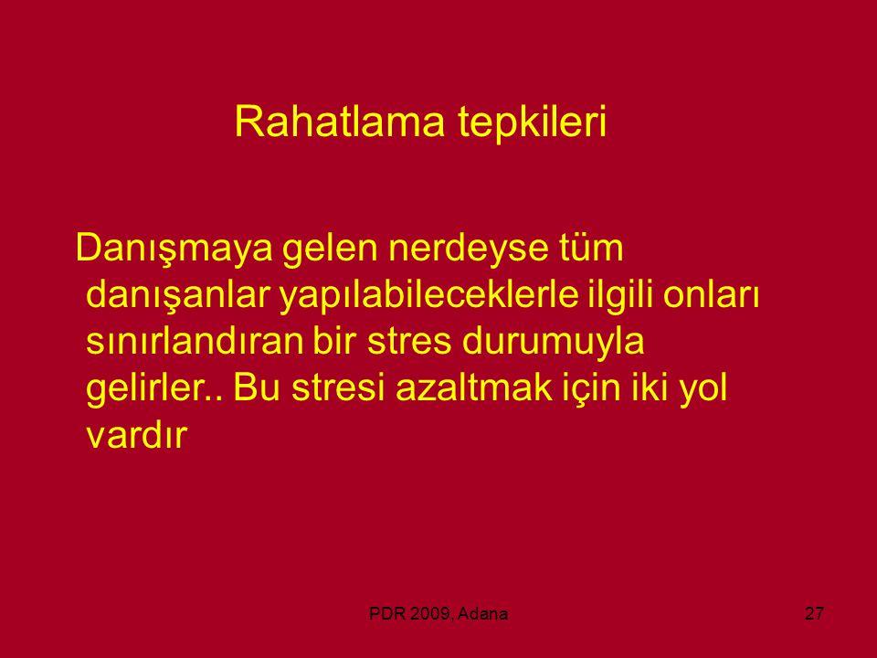 PDR 2009, Adana27 Rahatlama tepkileri Danışmaya gelen nerdeyse tüm danışanlar yapılabileceklerle ilgili onları sınırlandıran bir stres durumuyla gelir