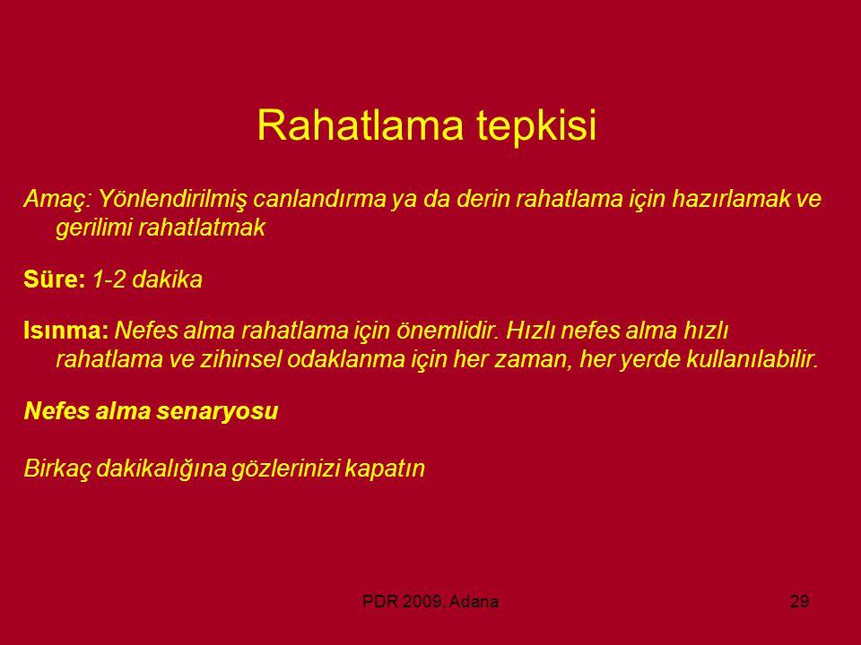 PDR 2009, Adana29 Rahatlama tepkisi Amaç: Yönlendirilmiş canlandırma ya da derin rahatlama için hazırlamak ve gerilimi rahatlatmak Süre: 1-2 dakika Is