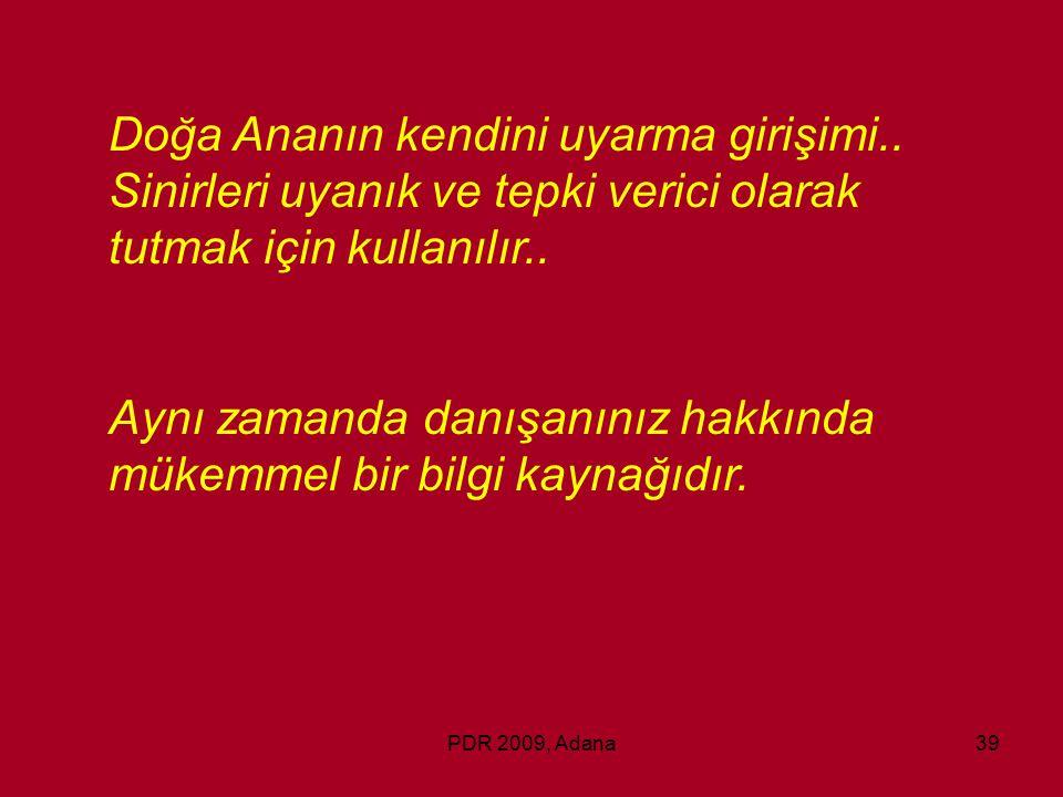 PDR 2009, Adana39 Doğa Ananın kendini uyarma girişimi.. Sinirleri uyanık ve tepki verici olarak tutmak için kullanılır.. Aynı zamanda danışanınız hakk