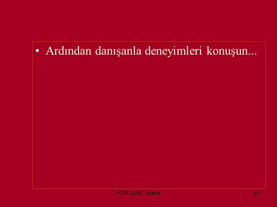 PDR 2009, Adana64 Ardından danışanla deneyimleri konuşun...