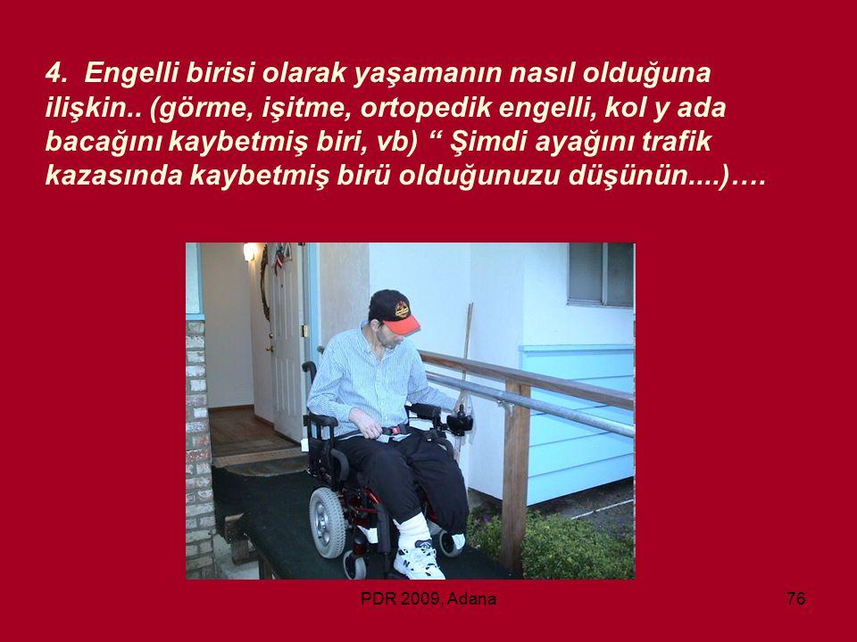 PDR 2009, Adana76 4. Engelli birisi olarak yaşamanın nasıl olduğuna ilişkin.. (görme, işitme, ortopedik engelli, kol y ada bacağını kaybetmiş biri, vb