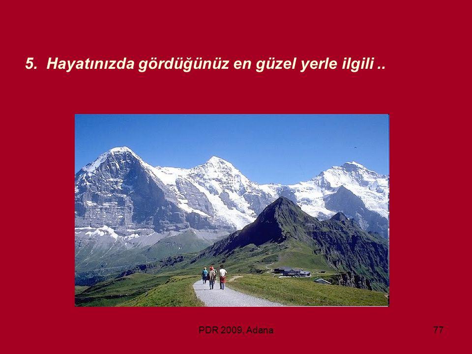 PDR 2009, Adana77 5. Hayatınızda gördüğünüz en güzel yerle ilgili..